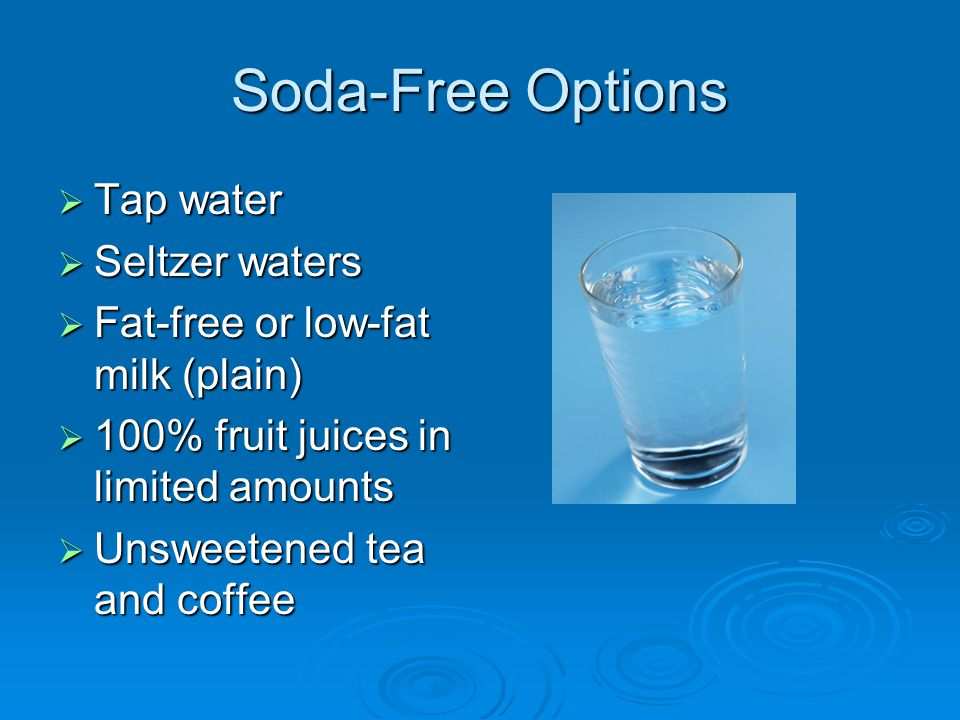 Soda-Free Options Tap water Seltzer waters