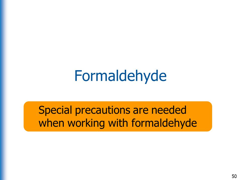 Special precautions are needed when working with formaldehyde