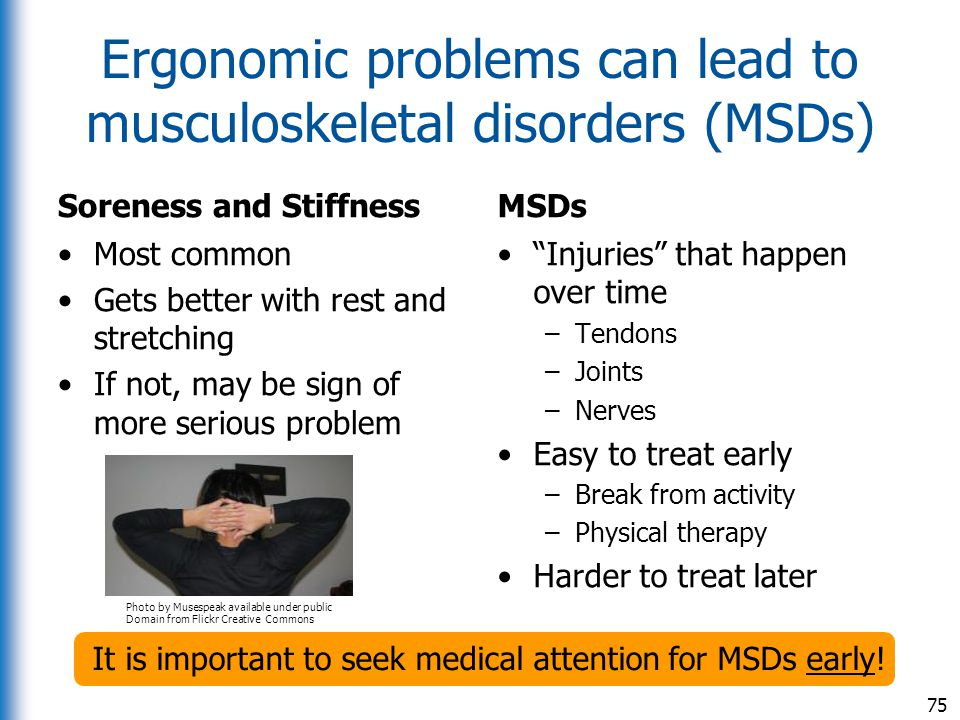 Ergonomic problems can lead to musculoskeletal disorders (MSDs)