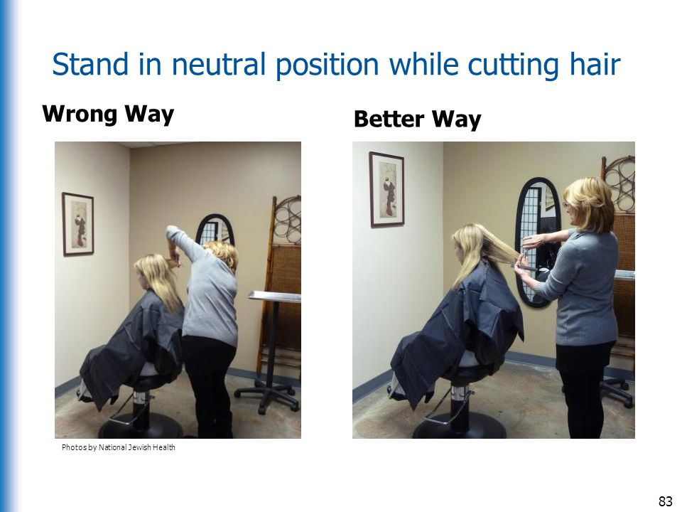 Stand in neutral position while cutting hair
