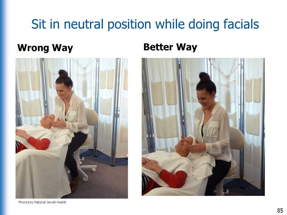 Sit in neutral position while doing facials