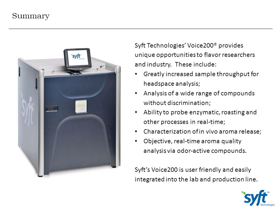 Summary Syft Technologies' Voice200® provides unique opportunities to flavor researchers and industry. These include: