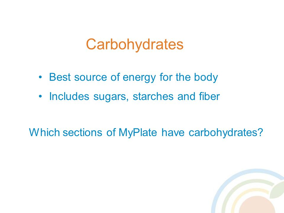 Carbohydrates Best source of energy for the body