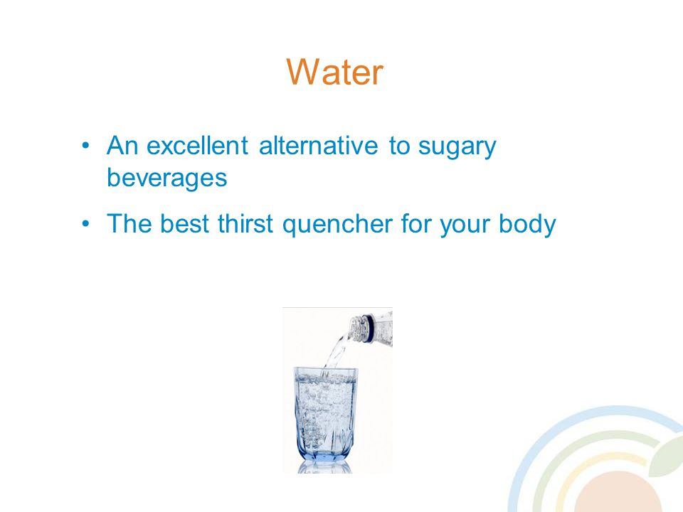 Water An excellent alternative to sugary beverages