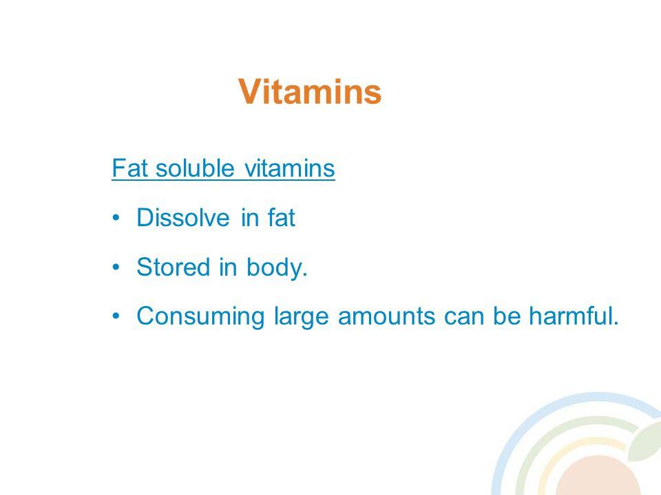 Vitamins Fat soluble vitamins Dissolve in fat Stored in body.