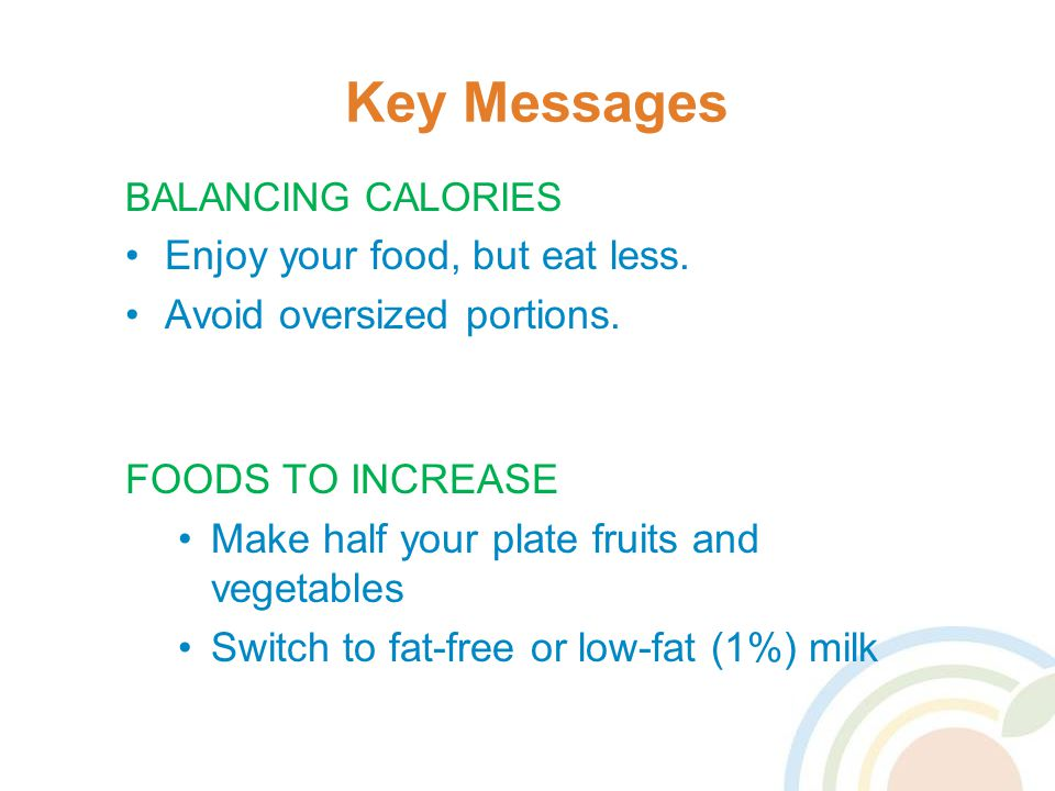 Key Messages Enjoy your food, but eat less. Avoid oversized portions.