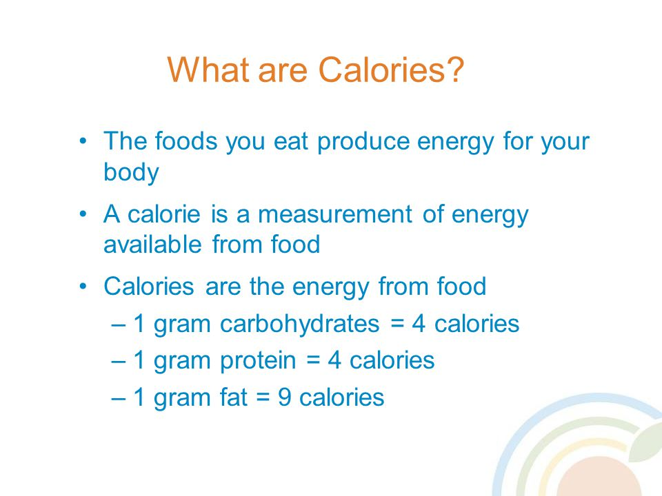 What are Calories The foods you eat produce energy for your body