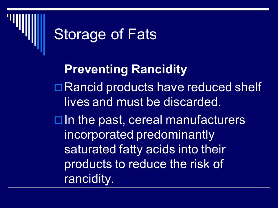 Storage of Fats Preventing Rancidity. Rancid products have reduced shelf lives and must be discarded.