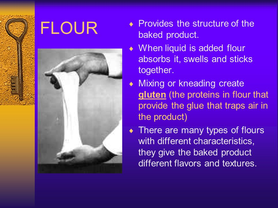 FLOUR Provides the structure of the baked product.