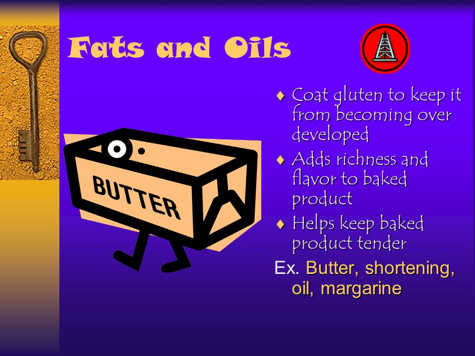 Fats and Oils Coat gluten to keep it from becoming over developed