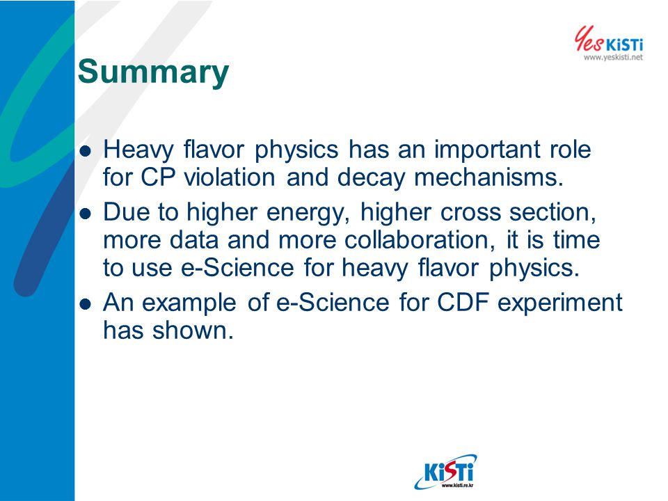 Summary Heavy flavor physics has an important role for CP violation and decay mechanisms.