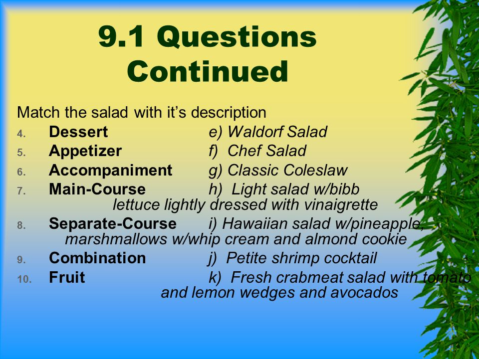 9.1 Questions Continued Match the salad with it's description
