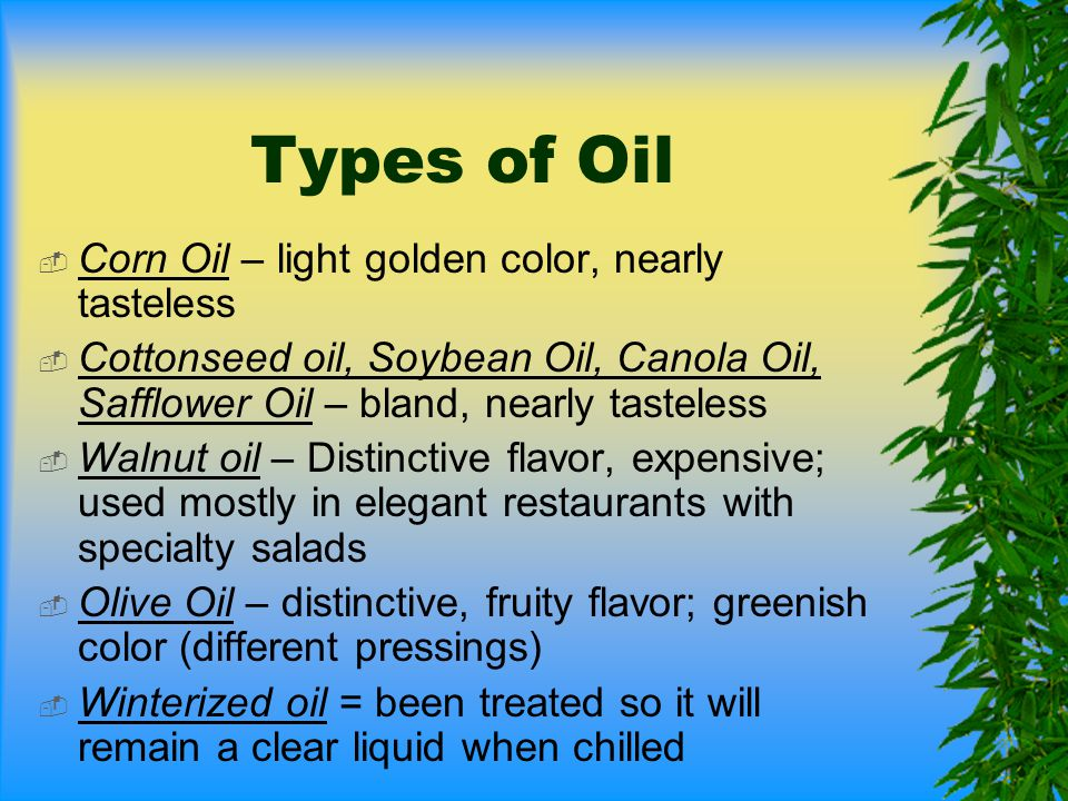Types of Oil Corn Oil – light golden color, nearly tasteless