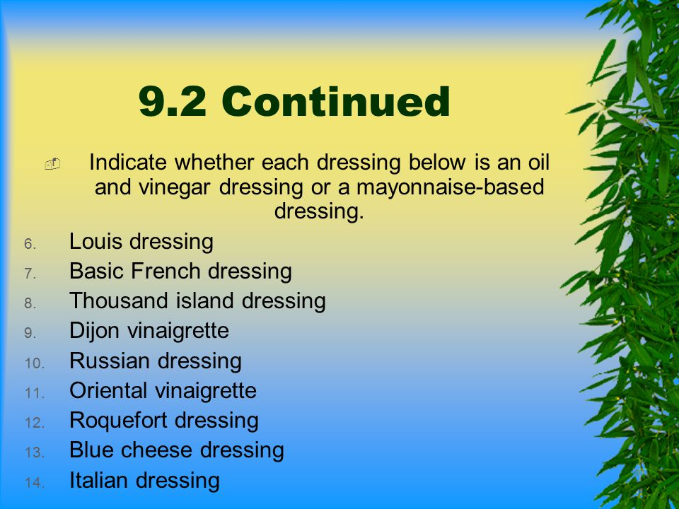 9.2 Continued Indicate whether each dressing below is an oil and vinegar dressing or a mayonnaise-based dressing.