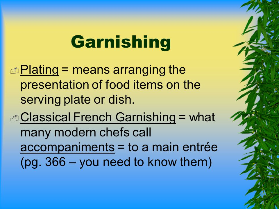 Garnishing Plating = means arranging the presentation of food items on the serving plate or dish.