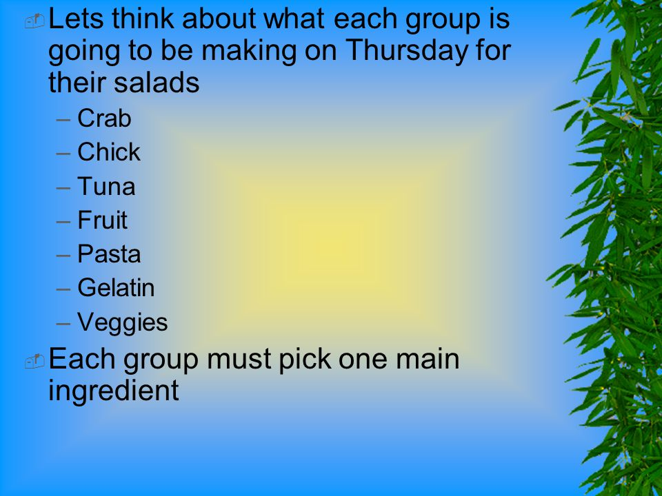 Each group must pick one main ingredient