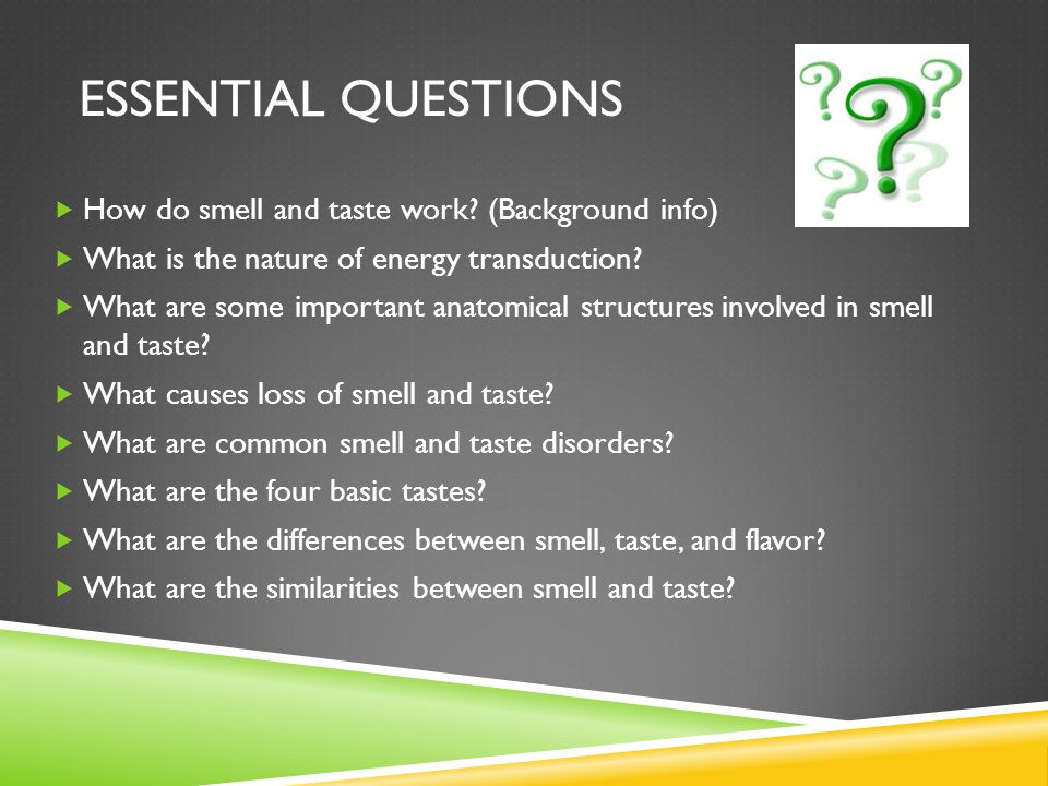 Essential Questions How do smell and taste work (Background info)