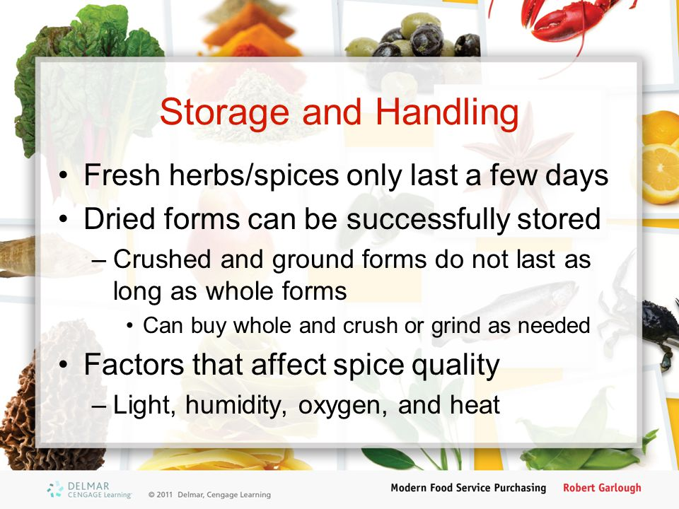 Storage and Handling Fresh herbs/spices only last a few days