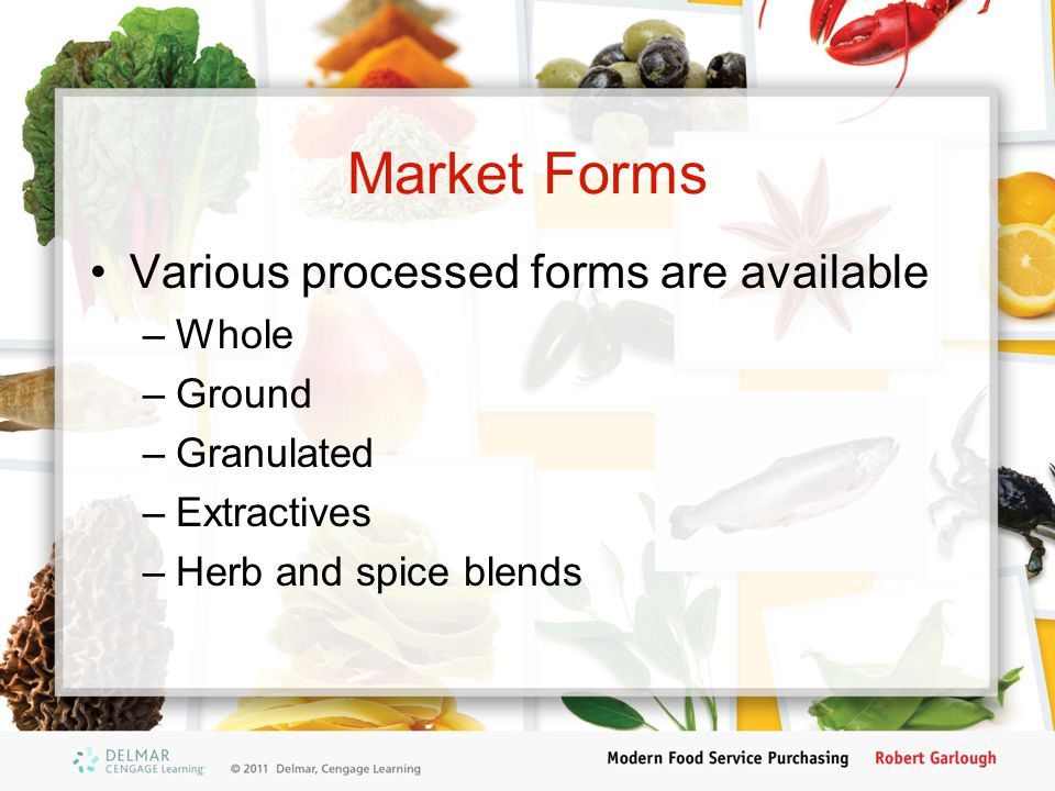 Market Forms Various processed forms are available Whole Ground