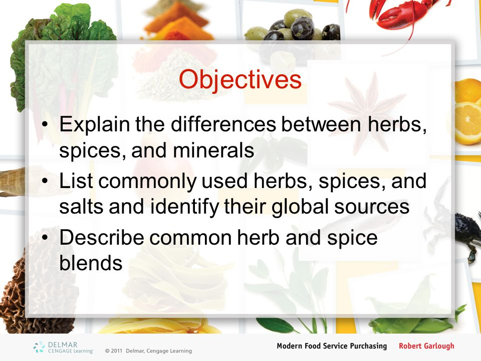 Objectives Explain the differences between herbs, spices, and minerals