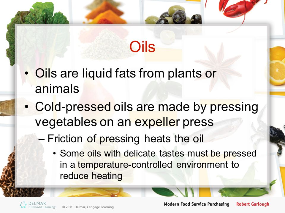 Oils Oils are liquid fats from plants or animals