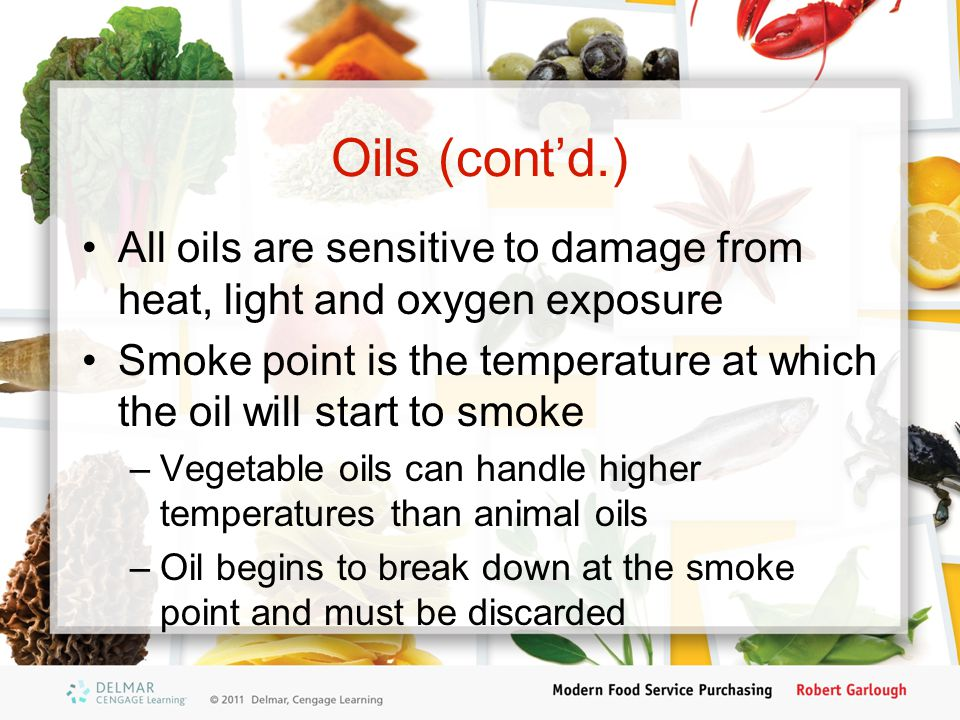 Oils (cont'd.) All oils are sensitive to damage from heat, light and oxygen exposure.