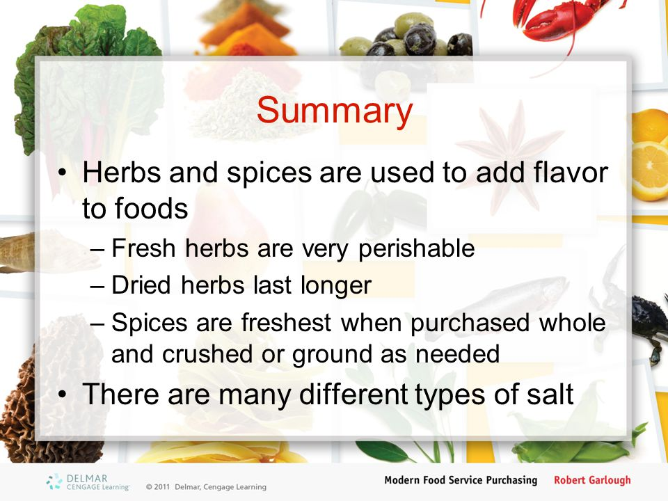 Summary Herbs and spices are used to add flavor to foods