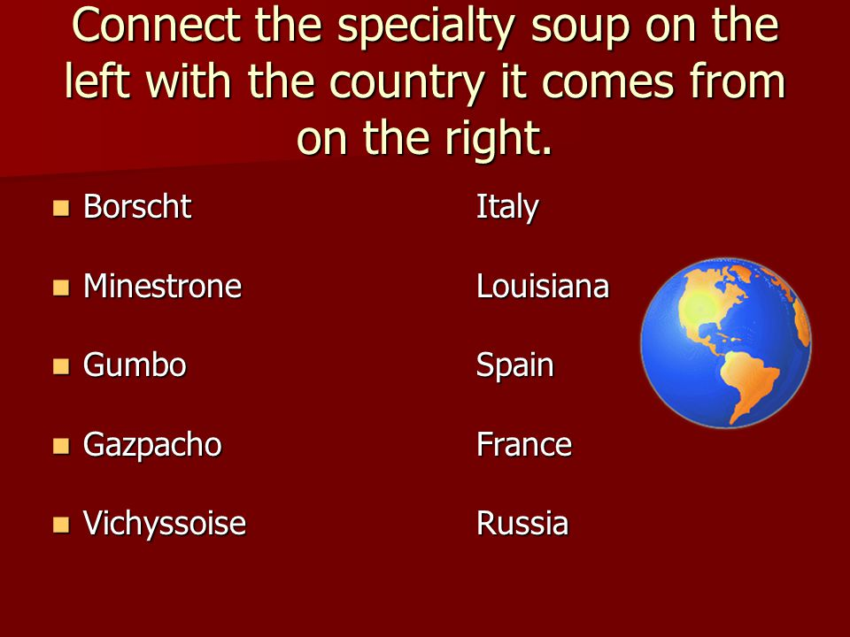 Connect the specialty soup on the left with the country it comes from on the right.