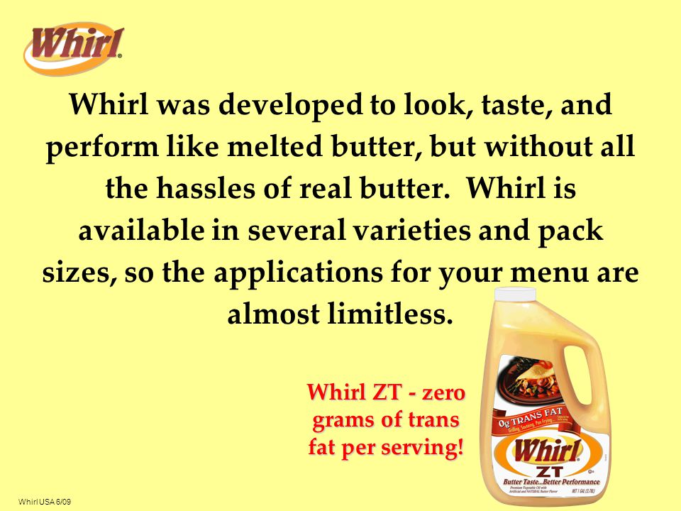 Whirl ZT - zero grams of trans fat per serving!
