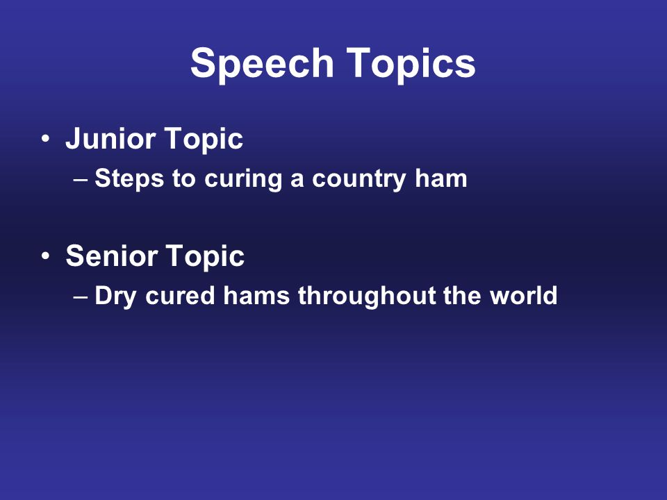 Speech Topics Junior Topic Senior Topic Steps to curing a country ham