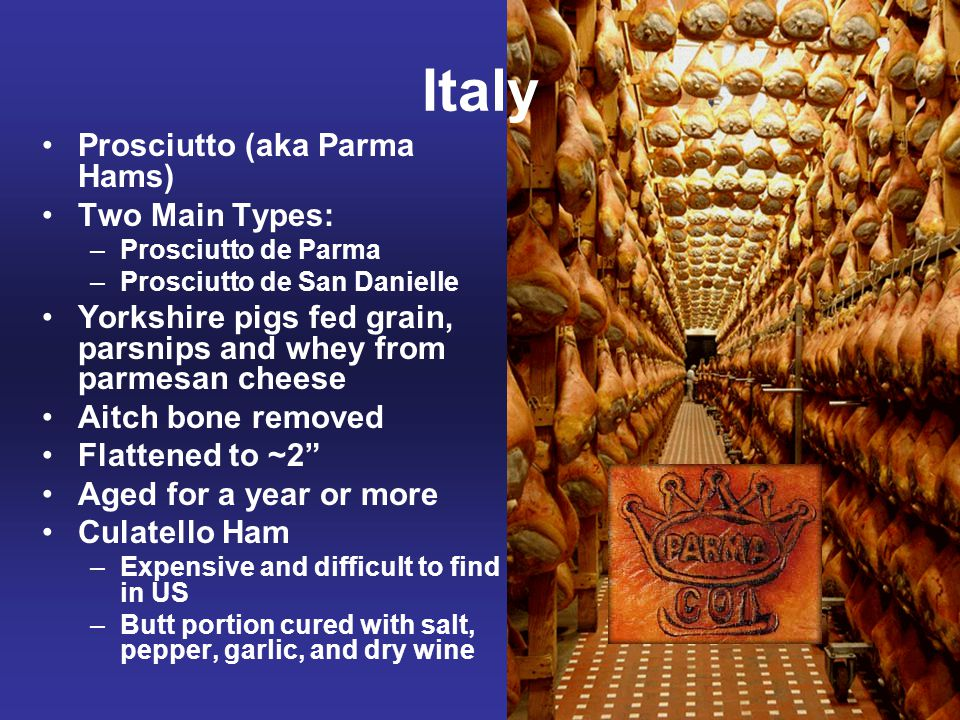 Italy Prosciutto (aka Parma Hams) Two Main Types: