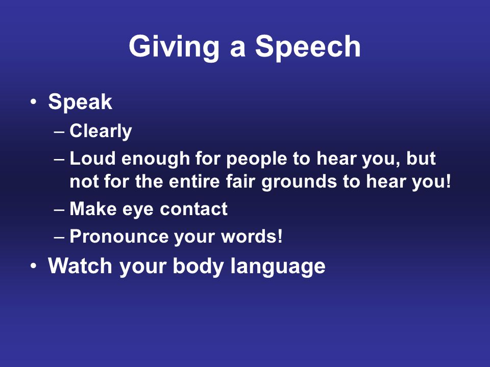 Giving a Speech Speak Watch your body language Clearly