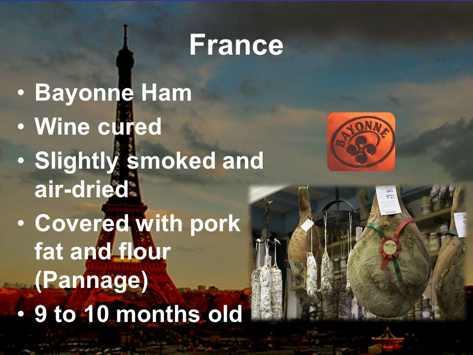 France Bayonne Ham Wine cured Slightly smoked and air-dried