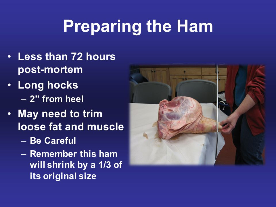 Preparing the Ham Less than 72 hours post-mortem Long hocks
