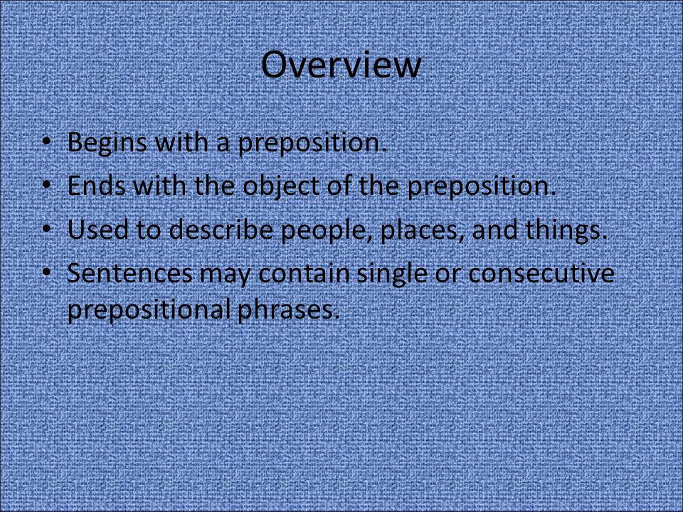 Overview Begins with a preposition.