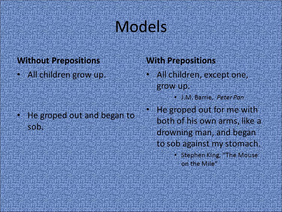 Models Without Prepositions With Prepositions All children grow up.