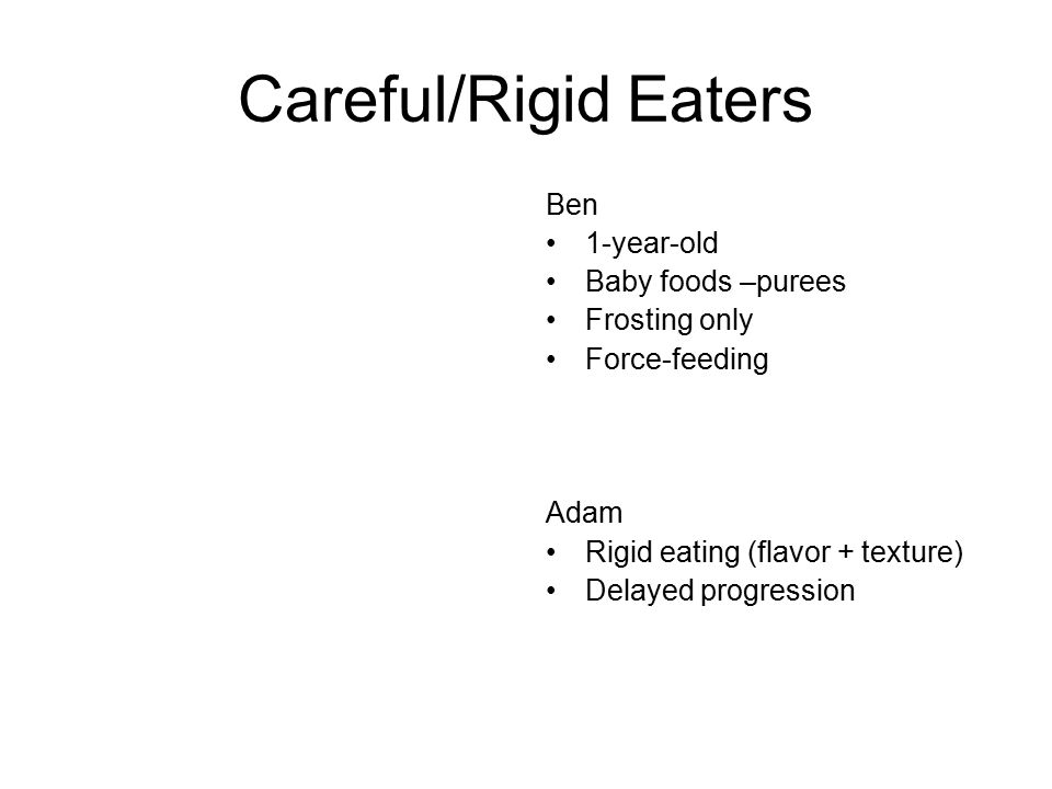 Careful/Rigid Eaters Ben 1-year-old Baby foods –purees Frosting only