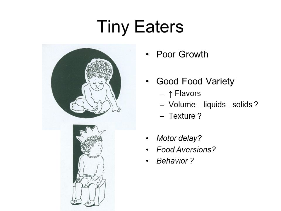 Tiny Eaters Poor Growth Good Food Variety ↑ Flavors