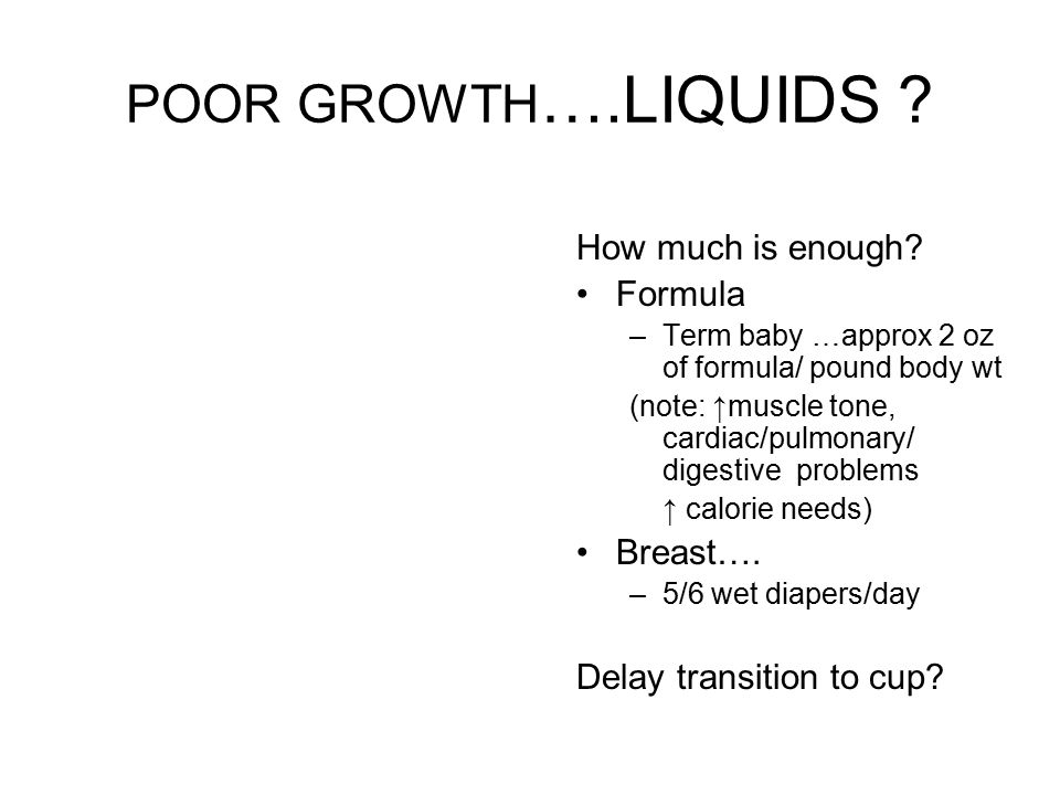 POOR GROWTH….LIQUIDS How much is enough Formula Breast….