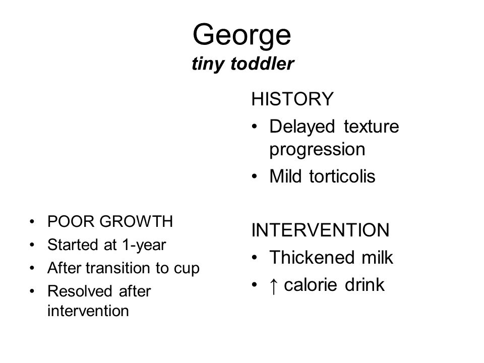 George tiny toddler HISTORY Delayed texture progression