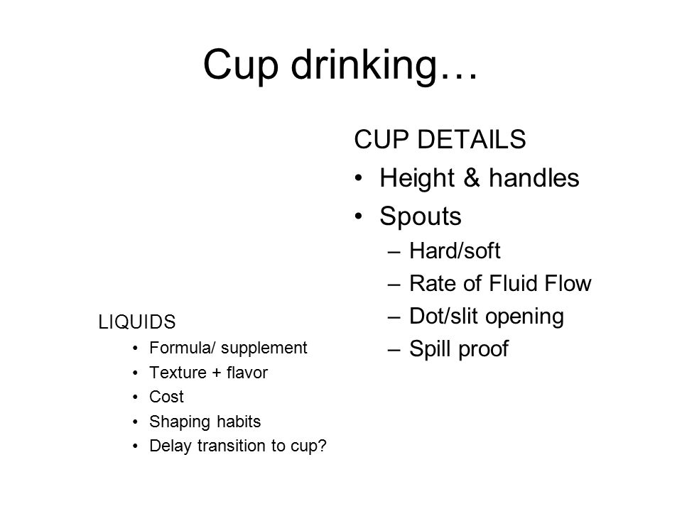 Cup drinking… CUP DETAILS Height & handles Spouts Hard/soft