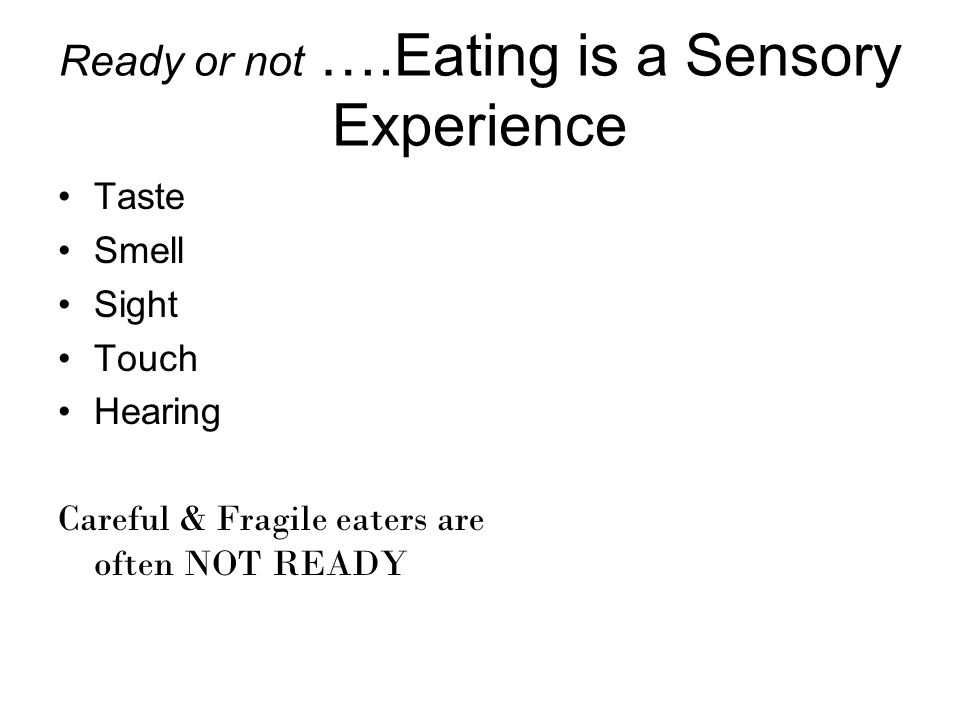 Ready or not ….Eating is a Sensory Experience