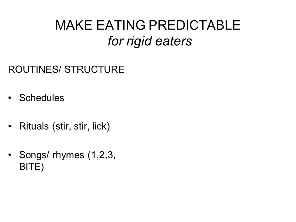 MAKE EATING PREDICTABLE for rigid eaters