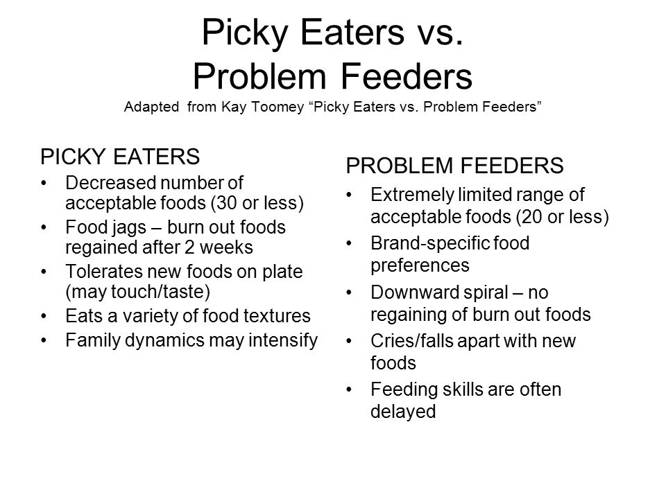 Picky Eaters vs. Problem Feeders Adapted from Kay Toomey Picky Eaters vs. Problem Feeders