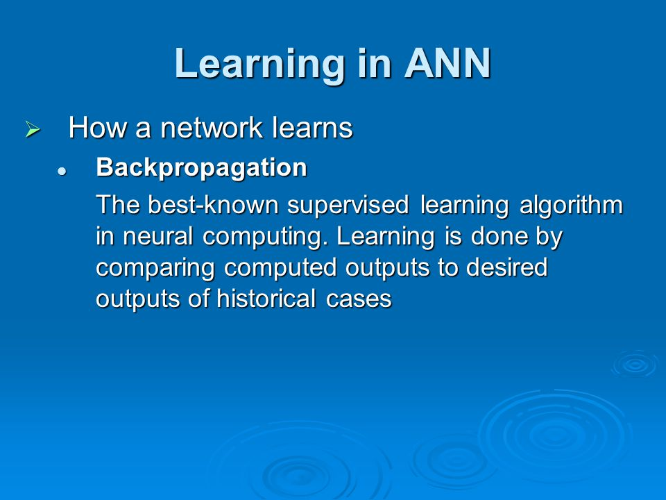 Learning in ANN How a network learns Backpropagation