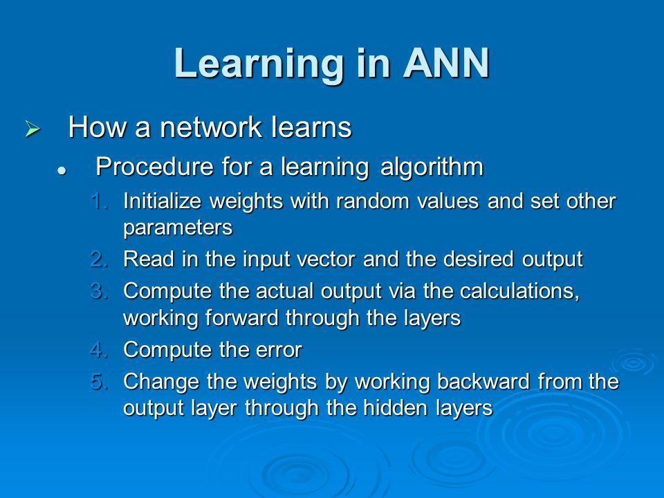 Learning in ANN How a network learns