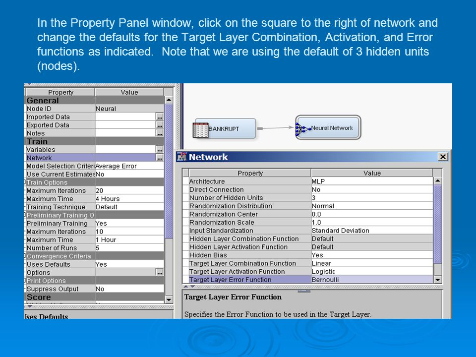 In the Property Panel window, click on the square to the right of network and change the defaults for the Target Layer Combination, Activation, and Error functions as indicated.