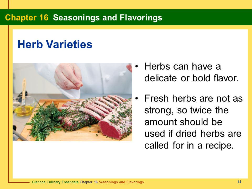 Herb Varieties Herbs can have a delicate or bold flavor.