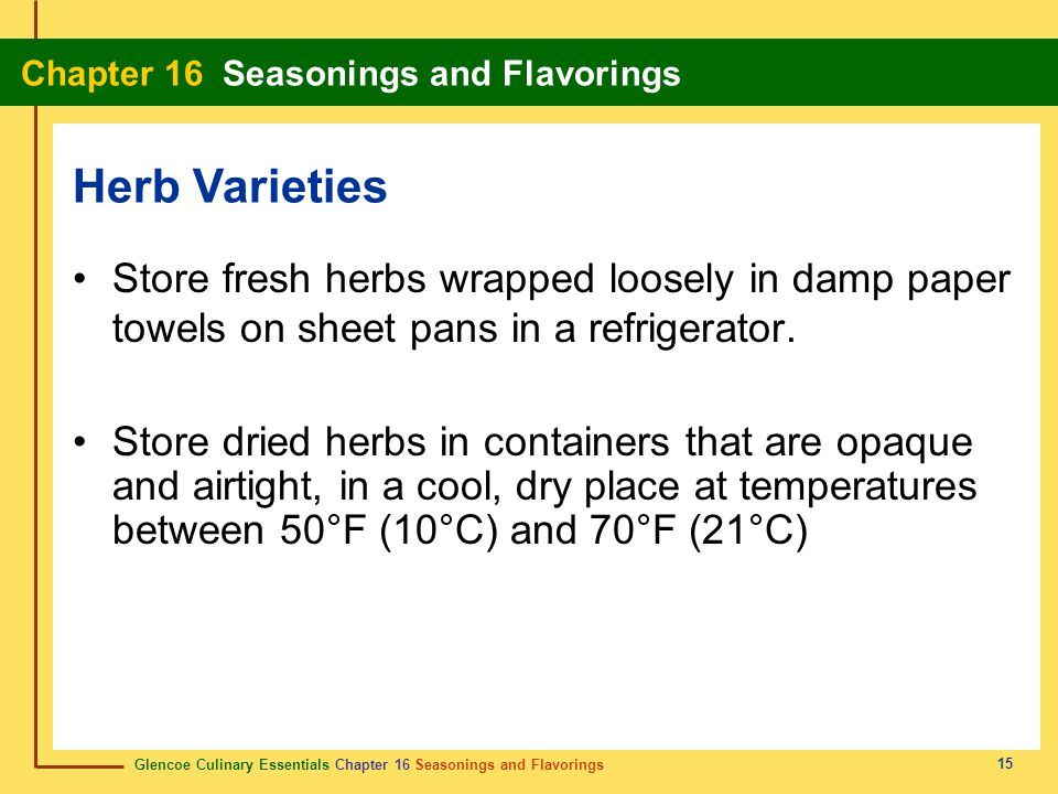 Herb Varieties Store fresh herbs wrapped loosely in damp paper towels on sheet pans in a refrigerator.