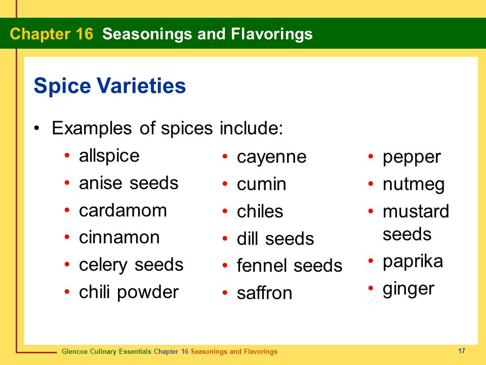 Spice Varieties Examples of spices include: allspice anise seeds